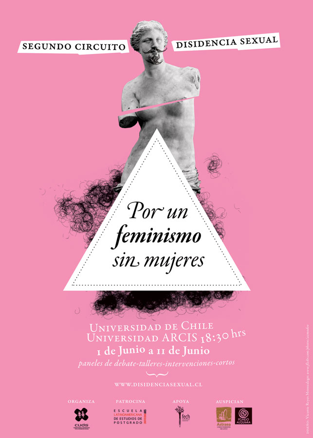 Poster from the Second Circuit of Sexual Dissidence ¨Por un Feminismo sin Mujeres¨ in 2011. After the circuit, CUDS published a book with a selection of the lectures and a postface of the feminist theorist Nelly Richard.